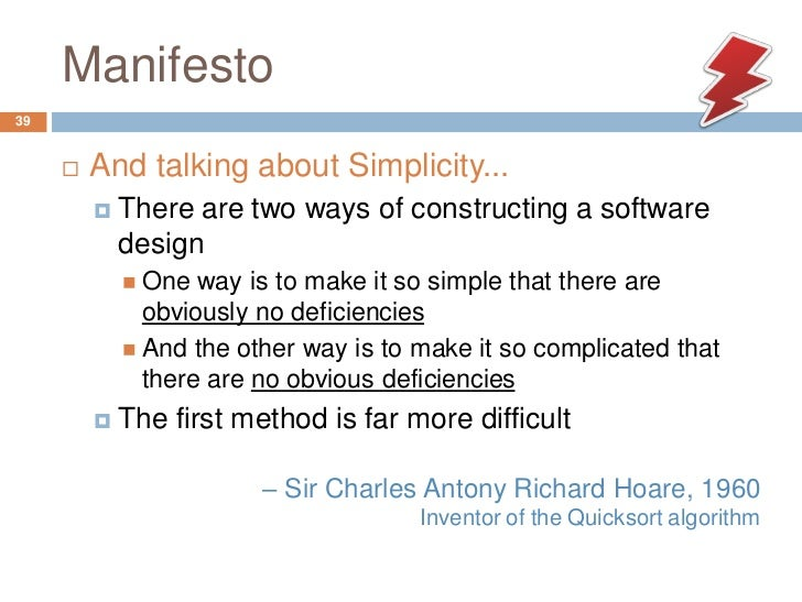 Manifesto39        And talking about Simplicity...            There are two ways of constructing a software             ...