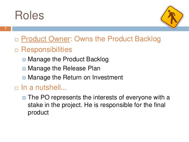 Roles7       Product Owner: Owns the Product Backlog       Responsibilities         Manage the Product Backlog        ...