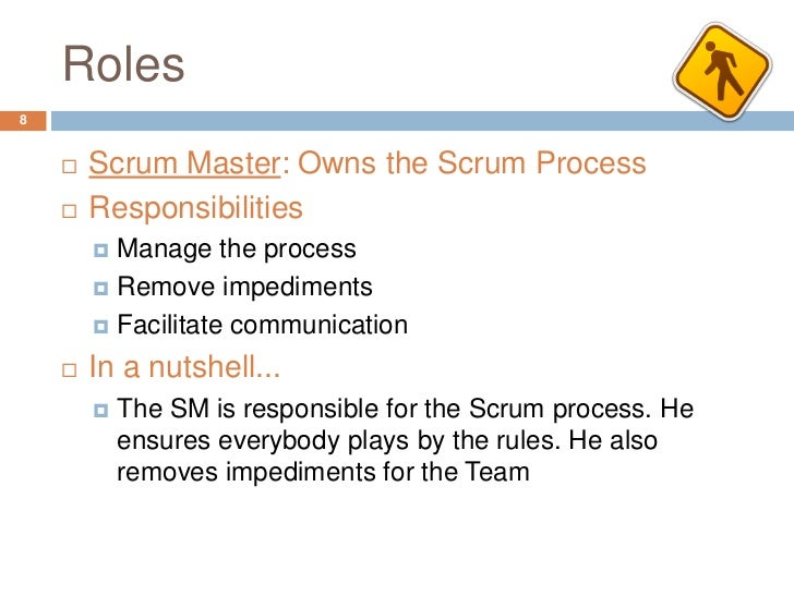 Roles8       Scrum Master: Owns the Scrum Process       Responsibilities         Manage the process         Remove imp...