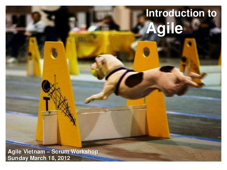 Introduction to                                 AgileAgile Vietnam – Scrum WorkshopSunday March 18, 2012