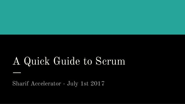 A Quick Guide to Scrum Sharif Accelerator - July 1st 2017