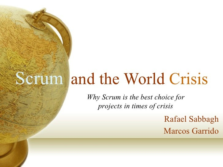 and the World  Crisis Rafael Sabbagh Marcos Garrido Scrum Why Scrum is the best choice for projects in times of crisis