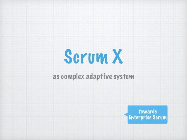 Scrum X as complex adaptive system towards Enterprise Scrum