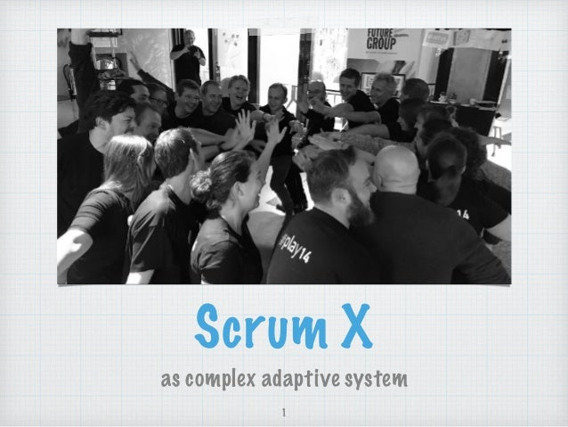 Scrum X as complex adaptive system 1