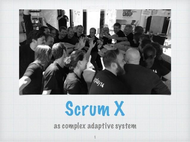 Scrum X as complex adaptive system 1