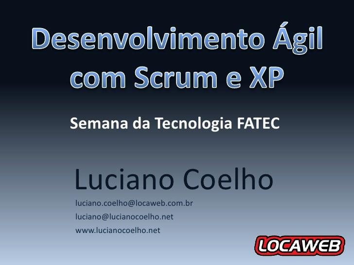 Semana da Tecnologia FATEC   Luciano Coelho luciano.coelho@locaweb.com.br luciano@lucianocoelho.net www.lucianocoelho.net