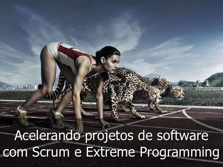 Acelerando projetos de software com Scrum e Extreme Programming<br />
