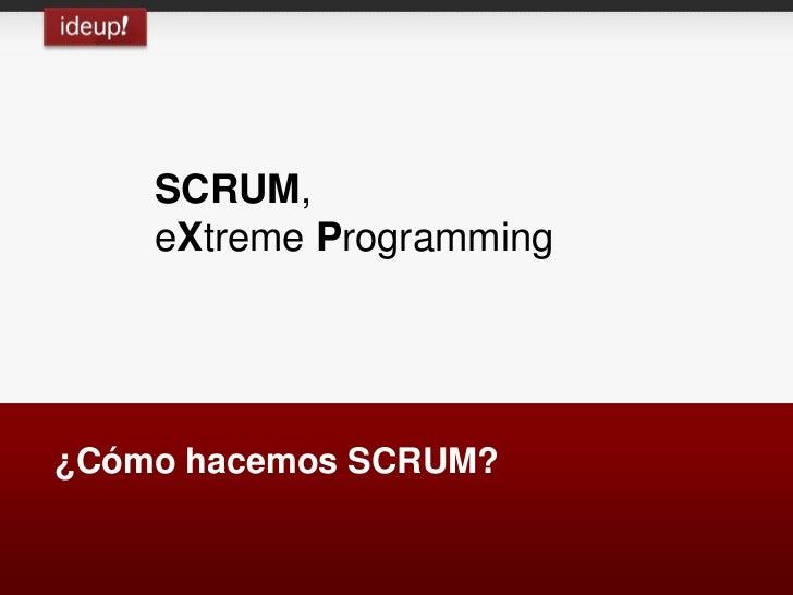 SCRUM,    eXtreme Programming¿Cómo hacemos SCRUM?