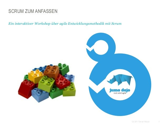 1CC BY Tilman Moser SCRUM ZUM ANFASSEN Ein interaktiver Workshop über agile Entwicklungsmethodik mit Scrum