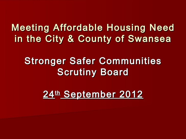 Meeting Affordable Housing Needin the City & County of Swansea  Stronger Safer Communities        Scrutiny Board      24 t...