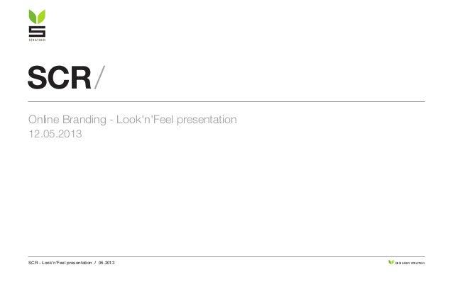 SCR - LooknFeel presentation / 05.2013 DESIGN BY STRATIGOSCR/Online Branding - LooknFeel presentation12.05.2013
