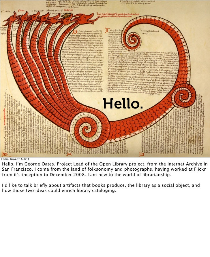 Hello.Friday, January 14, 2011Hello. I'm George Oates, Project Lead of the Open Library project, from the Internet Archive...