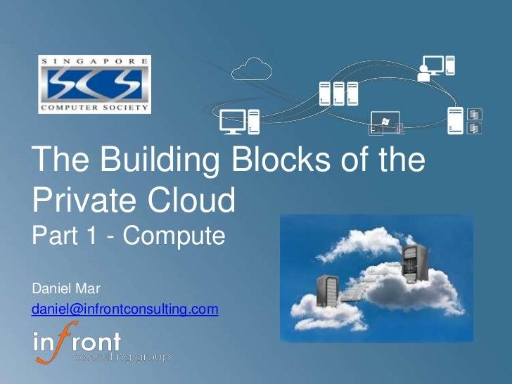 The Building Blocks of thePrivate CloudPart 1 - ComputeDaniel Mardaniel@infrontconsulting.com