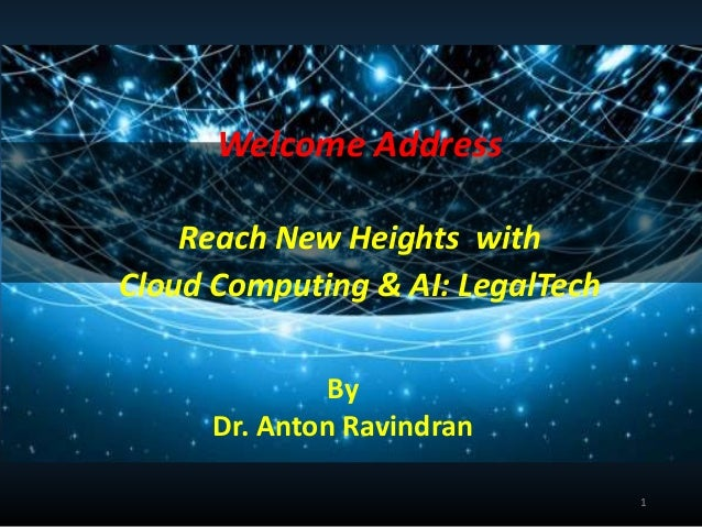 Welcome Address Reach New Heights with Cloud Computing & AI: LegalTech By Dr. Anton Ravindran 1