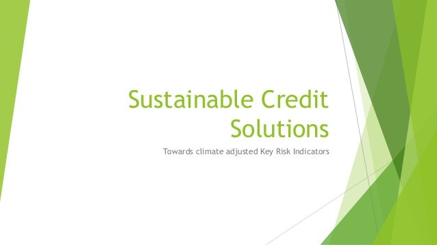 Sustainable Credit Solutions Towards climate adjusted Key Risk Indicators