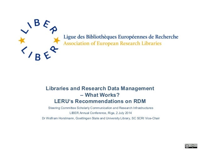 Libraries and Research Data Management – What Works? LERU's Recommendations on RDM Steering Committee Scholarly Communicat...