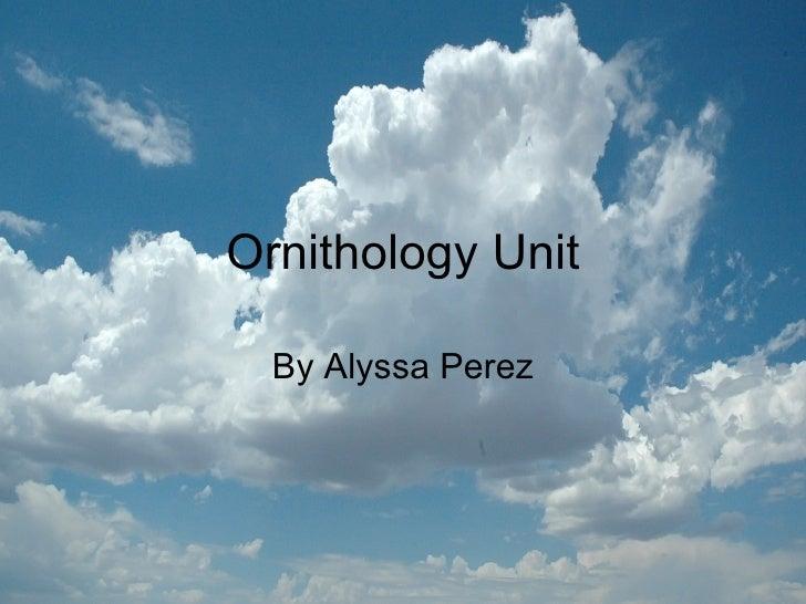 Ornithology Unit By Alyssa Perez