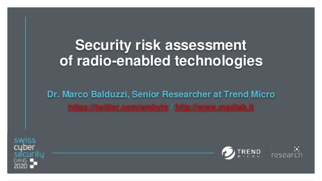 Security risk assessment of radio-enabled technologies Dr. Marco Balduzzi, Senior Researcher at Trend Micro https://twitte...