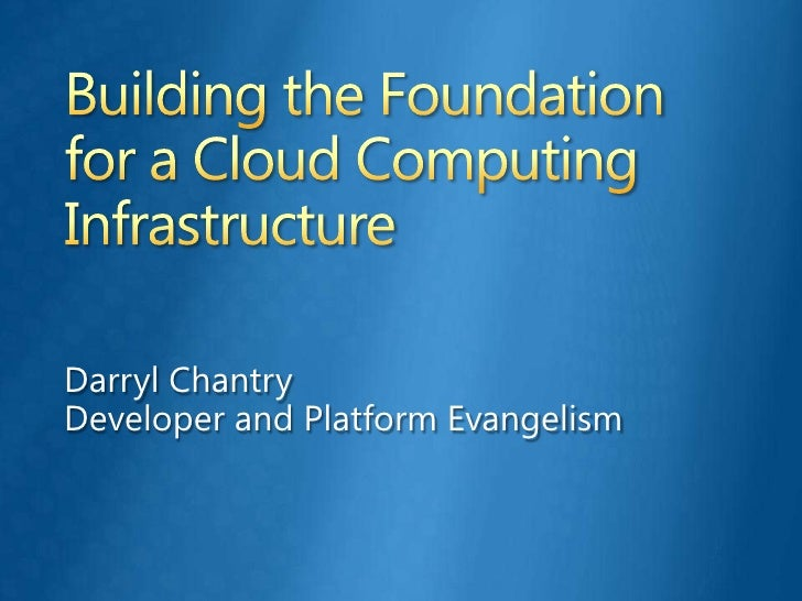 Building the Foundation for a Cloud Computing Infrastructure<br />Darryl Chantry<br />Developer and Platform Evangelism<br />