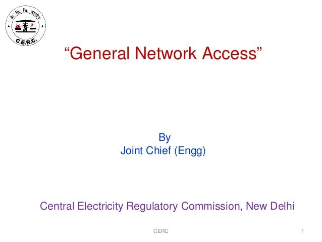 "CERC ""General Network Access"" Central Electricity Regulatory Commission, New Delhi 1 By Joint Chief (Engg)"