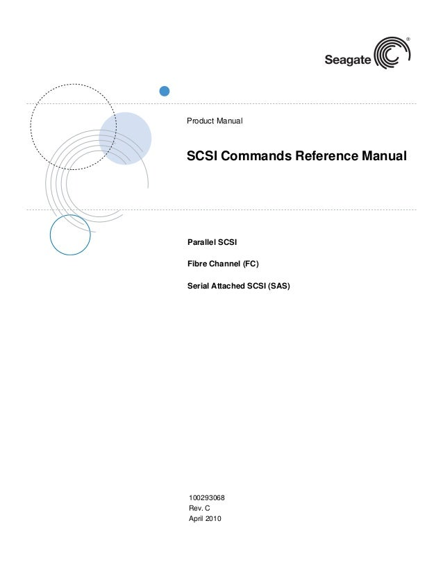 Product Manual  SCSI Commands Reference Manual  Parallel SCSI Fibre Channel (FC) Serial Attached SCSI (SAS)  100293068 Rev...