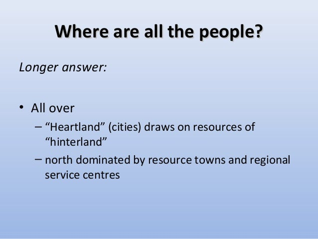 an analysis of the heartland hinterland concept of canada The powerpoint ppt presentation: heartland, hinterland, and the staple trade is the property of its rightful owner do you have powerpoint slides to share if so, share your ppt presentation slides online with powershowcom.