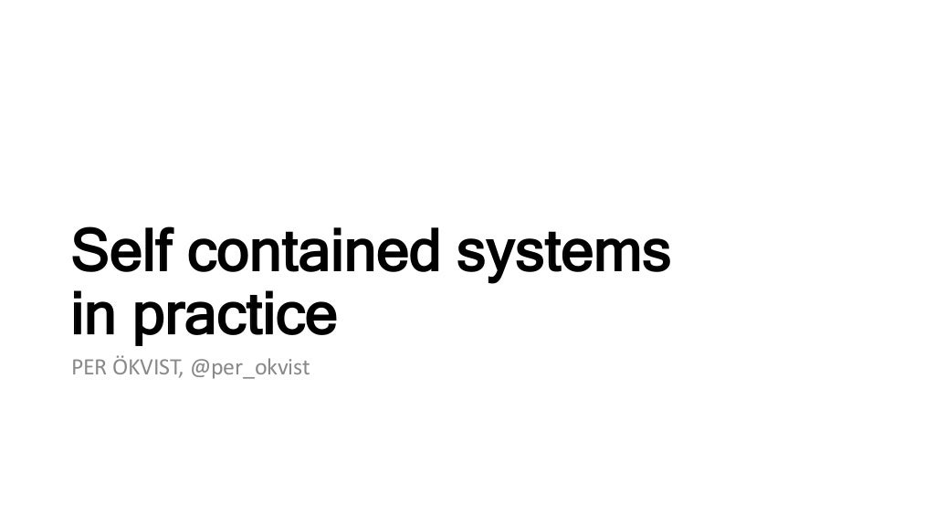 Self contained systems - In practice