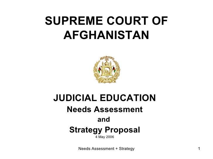 SUPREME COURT OF AFGHANISTAN <ul><li>JUDICIAL EDUCATION </li></ul><ul><li>Needs Assessment </li></ul><ul><li>and  </li></u...