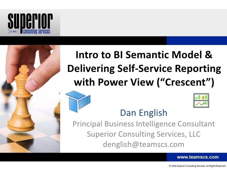"Intro to BI Semantic Model &Delivering Self-Service Reporting with Power View (""Crescent"")              Dan English Princi..."
