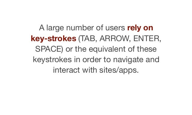 A large number of users rely on key-strokes (TAB, ARROW, ENTER, SPACE) or the equivalent of these keystrokes in order to n...