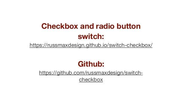 Checkbox and radio button switch: https://russmaxdesign.github.io/switch-checkbox/  Github: https://github.com/russmaxdesi...