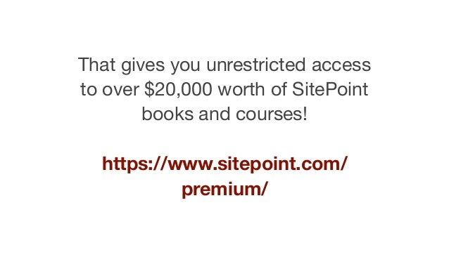 That gives you unrestricted access to over $20,000 worth of SitePoint books and courses!  https://www.sitepoint.com/ premi...