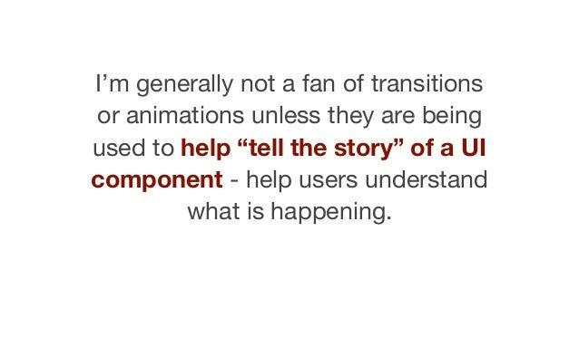 Transitions should not draw attention to themselves. Ideally they should be simple and subtle.