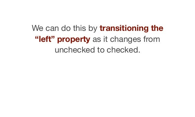 .switch__label:after {  left: $toggle-‐gutter;  transition: left .04s;  }  .switch__control:checked + label:aft...