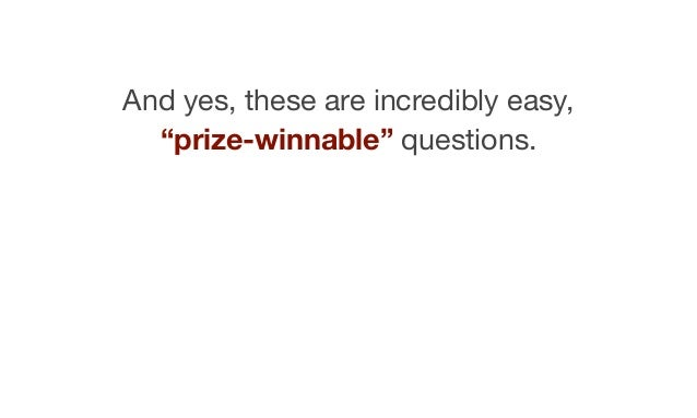 """And yes, these are incredibly easy, """"prize-winnable"""" questions."""