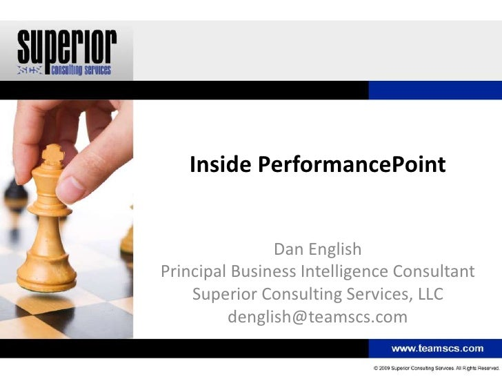 Inside PerformancePoint               Dan EnglishPrincipal Business Intelligence Consultant    Superior Consulting Service...