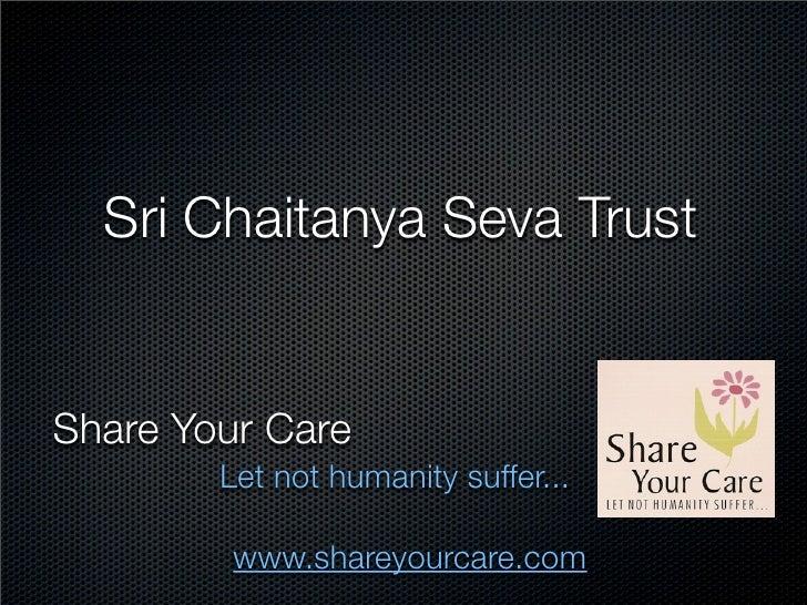 Sri Chaitanya Seva TrustShare Your Care        Let not humanity suffer...         www.shareyourcare.com