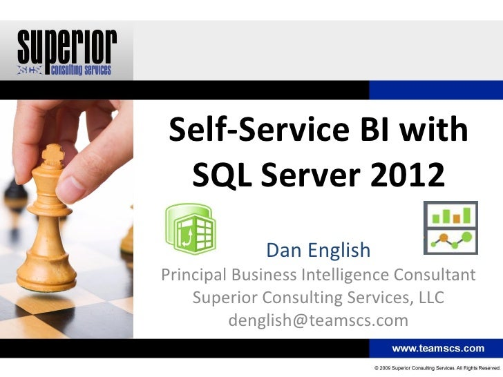Self-Service BI with  SQL Server 2012             Dan EnglishPrincipal Business Intelligence Consultant    Superior Consul...