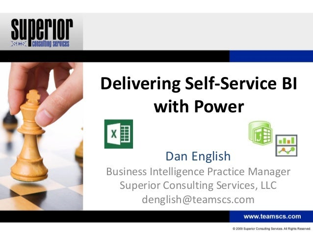 Delivering Self-Service BI       with Power            Dan EnglishBusiness Intelligence Practice Manager  Superior Consult...