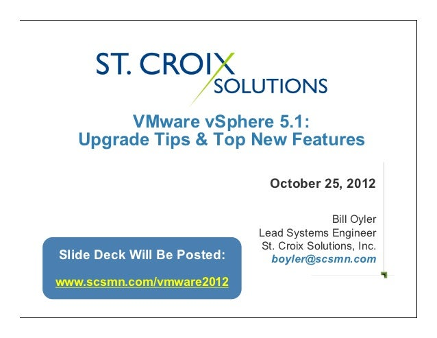 VMware vSphere 5.1:   Upgrade Tips & Top New Features                               October 25, 2012                      ...