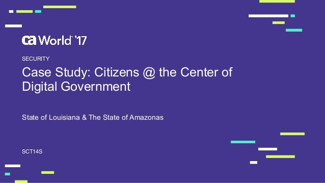Case �Study: �Citizens �@ �the �Center �of � Digital �Government State �of �Louisiana �& �The �State �of �Amazonas SCT14S ...