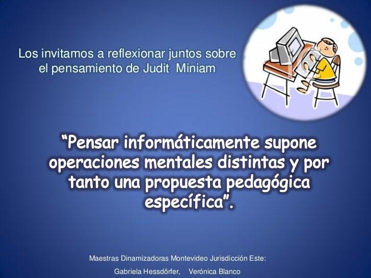Los invitamos a reflexionar juntos sobre   el pensamiento de Judit Miniam             Maestras Dinamizadoras Montevideo Ju...