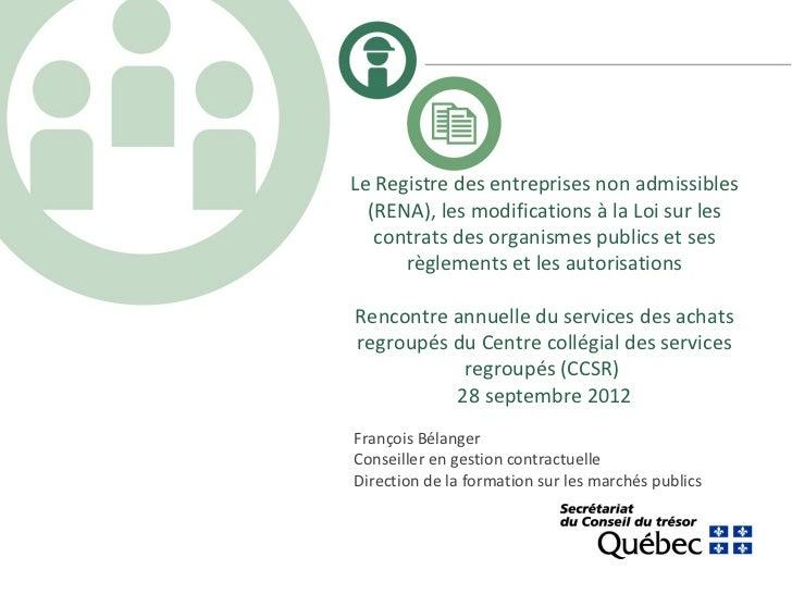 Le Registre des entreprises non admissibles  (RENA), les modifications à la Loi sur les   contrats des organismes publics ...