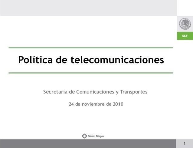 Política de telecomunicaciones Secretaría de Comunicaciones y Transportes 24 de noviembre de 2010 1