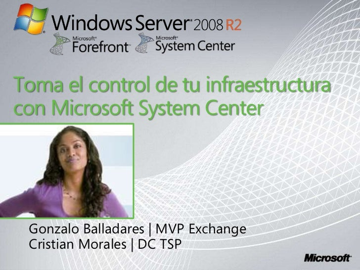 Toma el control de tu infraestructura con Microsoft System Center<br />Gonzalo Balladares | MVP Exchange<br />Cristian Mor...
