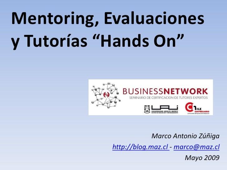 """Mentoring, Evaluaciones y Tutorías """"Hands On""""                             Marco Antonio Zúñiga             http://blog.maz..."""