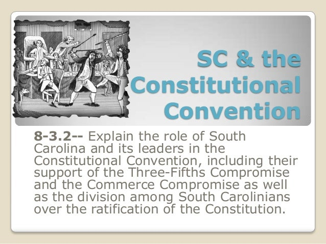 SC & the Constitutional Convention 8-3.2-- Explain the role of South Carolina and its leaders in the Constitutional Conven...