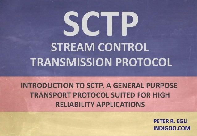 © Peter R. Egli 2016 1/45 Rev. 2.02 SCTP – Stream Control Transmission Protocol indigoo.com INTRODUCTION TO SCTP, A GENERA...