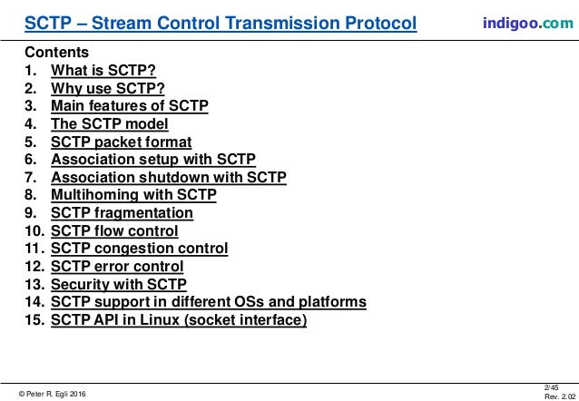 © Peter R. Egli 2016 2/45 Rev. 2.02 SCTP – Stream Control Transmission Protocol indigoo.com Contents 1. What is SCTP? 2. W...