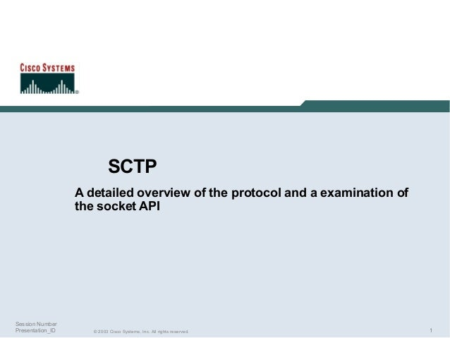 SCTP A detailed overview of the protocol and a examination of the socket API  Session Number Presentation_ID  © 2003 Cisco...
